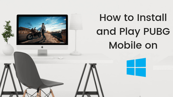 How To Play Pubg Mobile On Windows 10: How To Install And Play PUBG Mobile On Windows 10 PC