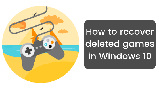How to recover deleted games in Windows 10 - WindowsAble