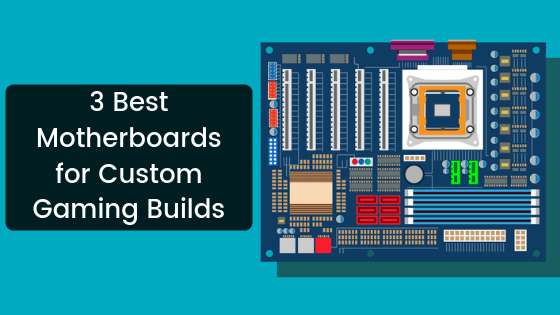 3 Best Motherboards for Custom Gaming Builds - WindowsAble