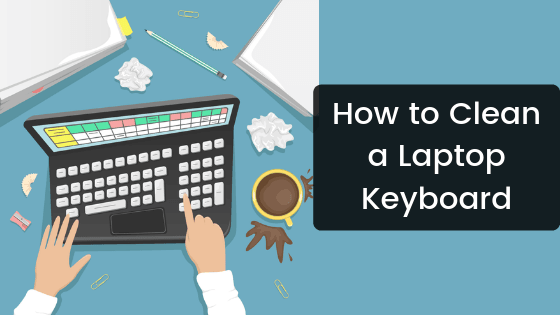 How to Clean a Laptop Keyboard - WindowsAble