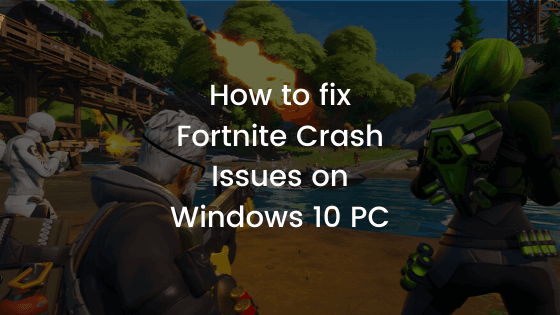 How To Stop Fortnite From Crashing So Much How To Fix Fortnite Crash Issues On Windows 10 Pc Windowsable